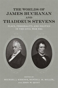 The Worlds of James Buchanan and Thaddeus Stevens: Place, Personality, and Politics in the Civil War WORLDS OF JAMES BUCHANAN & THA (Conflicting Worlds: New Dimensions of the American Civil War) [ Amy S. Greenberg ]