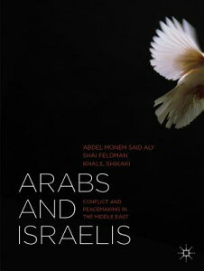 Arabs and Israelis: Conflict and Peacemaking in the Middle East ARABS & ISRAELIS 2013/E [ Abdel Monem Said Aly ]