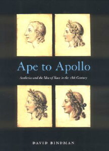 Ape to Apollo: Aesthetics and the Idea of Race in the 18th Century APE TO APOLLO (Picturing History Series) [ David Bindman ]
