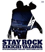 STAY ROCK EIKICHI YAZAWA 69TH ANNIVERSARY TOUR 2018【Blu-ray】