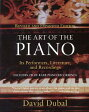The Art of the Piano: Its Performers, Literature, and Recordings Revised & Expanded Edition [ Amadeus Press ]