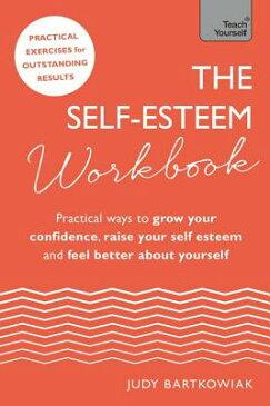 The Self-Esteem Workbook: Practical Ways to Grow Your Confidence, Raise Your Self Esteem and Feel Be SELF-ESTEEM WORKBK [ Judy Bartkowiak ]