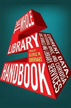 Whole Library Handbook 5: Current Data, Professional Advice, and Curiosa about Libraries and Library WHOLE LIB HANDBK 5 REV/E 5/E (Whole Library Handbook: Current Dat) [ George M. Eberhart ]