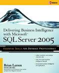 Delivering Business Intelligence with Microsoft SQL Server 2005: Utilize Microsoft's Data Warehousin DELIVERING BUSINESS INTELLIGEN [ Brian Larson ]