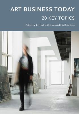 Art Business Today: 20 Key Topics [ Jos Hackforth-Jones ]