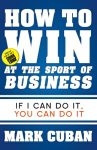 How to Win at the Sport of Business: If I Can Do It, You Can Do It HT WIN AT THE SPORT OF BUSINES [ Mark Cuban ]