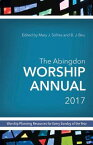 The Abingdon Worship Annual 2017: Worship Planning Resources for Every Sunday of the Year ABINGDON WORSHIP ANNUAL 2017 2 [ Mary Scifres ]