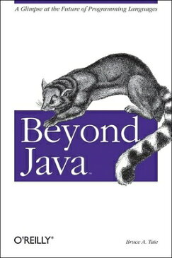 Beyond Java: A Glimpse at the Future of Programming Languages BEYOND JAVA [ Bruce Tate ]