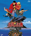 ルパン三世 DEAD OR ALIVE【Blu-ray】 [ 栗田貫一 ]