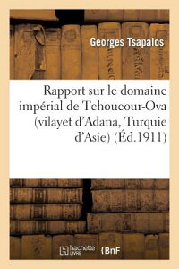 Rapport Sur Le Domaine Imperial de Tchoucour-Ova (Vilayet D'Adana, Turquie D'Asie) FRE-RAPPORT SUR LE DOMAINE IMP (Histoire) [ Tsapalos-G ]