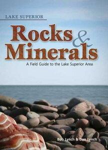 Lake Superior Rocks and Minerals LAKE SUPERIOR ROCKS & MINERALS (Rocks & Minerals Identification Guides) [ Bob Lynch ]