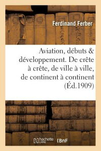Aviation, Ses Debuts, Son Developpement de Crete a Crete, de Ville a Ville, de Continent a Continent FRE-AVIATION SES DEBUTS SON DE (Sciences Sociales) [ Ferber-F ]