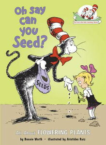 Oh Say Can You Seed?: All about Flowering Plants OH SAY CAN YOU SEED (Cat in the Hat's Learning Library) [ Bonnie Worth ]