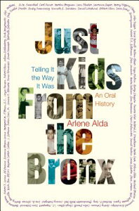 Just Kids from the Bronx: Telling It the Way It Was: An Oral History JUST KIDS FROM THE BRONX [ Arlene Alda ]