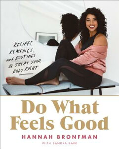 Do What Feels Good: Recipes, Remedies, and Routines to Treat Your Body Right DO WHAT FEELS GOOD [ Hannah Bronfman ]