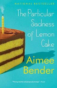The Particular Sadness of Lemon Cake PARTICULAR SADNESS OF LEMON CA [ Aimee Bender ]