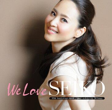 We Love SEIKO- 35th Anniversary 松田聖子究極オールタイムベスト 50Songs - (初回限定盤A CD+DVD) [ 松田聖子 ]
