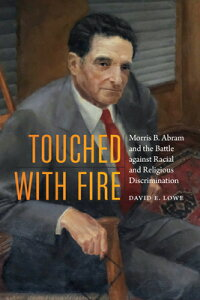 Touched with Fire: Morris B. Abram and the Battle Against Racial and Religious Discrimination TOUCHED W/FIRE [ David E. Lowe ]