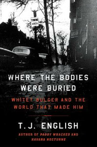 Where the Bodies Were Buried: Whitey Bulger and the World That Made Him WHERE THE BODIES WERE BURIED [ T. J. English ]