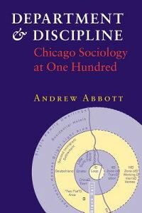 Department and Discipline: Chicago Sociology at One Hundred DEPT & DISCIPLINE [ Andrew Abbott ]