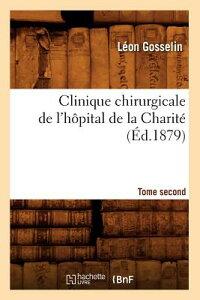 Clinique Chirurgicale de L'Hopital de La Charite. Tome Second (Ed.1879) FRE-CLINIQUE CHIRURGICALE DE L (Sciences) [ Leon Gosselin ]