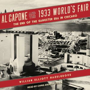 Al Capone and the 1933 World's Fair: The End of the Gangster Era in Chicago AL CAPONE & THE 1933 WORLDS D [ William Elliott Hazelgrove ]