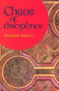 Chaos of Disciplines CHAOS OF DISCIPLINES [ Andrew Abbott ]