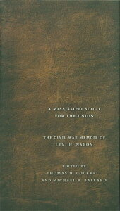 Chickasaw, a Mississippi Scout for the Union: The Civil War Memoir of Levi H. Naron, as Recounted by CHICKASAW A MISSISSIPPI SCOUT [ Thomas D. Cockrell ]