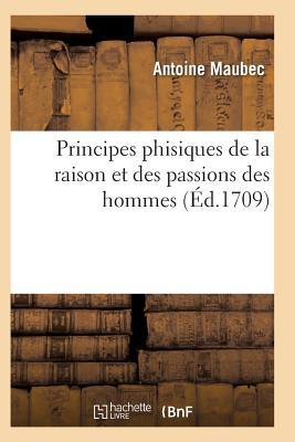 洋書, COMPUTERS & SCIENCE Principes Phisiques de la Raison Et Des Passions Des Hommes FRE-PRINCIPES PHISIQUES DE LA Sciences Maubec-A