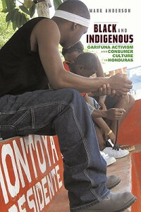 Black and Indigenous: Garifuna Activism and Consumer Culture in Honduras BLACK & INDIGENOUS [ Mark Anderson ]