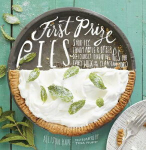 First Prize Pies: Shoo-Fly, Candy Apple, and Other Deliciously Inventive Pies for Every Week of the 1ST PRIZE PIES [ Allison Kave ]