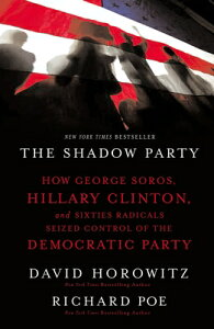 The Shadow Party: How George Soros, Hillary Clinton, and Sixties Radicals Seized Control of the Demo SHADOW PARTY [ David Horowitz ]