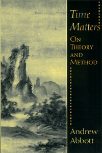 Time Matters: On Theory and Method TIME MATTERS 2/E (Oriental Institute Publications) [ Andrew Abbott ]
