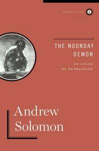 The Noonday Demon: An Atlas of Depression NOONDAY DEMON [ Andrew Solomon ]