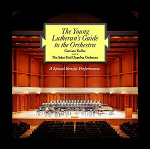 The Young Lutheran's Guide to the Orchestra: A Special Benefit Performance YOUNG LUTHERANS GT TH [ Garrison Keillor ]