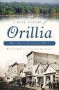 A Brief History of Orillia: Ontario's Sunshine City BRIEF HIST OF ORILLIA ONTARIOS (Brief History) [ Dennis Rizzo ]