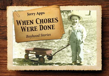 When Chores Were Done: Boyhood Stories WHEN CHORES WERE DONE THIRD ED [ Jerry Apps ]