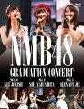 NMB48 GRADUATION CONCERT KEI JONISHI / SHU YABUSHITA / REINA FUJIE