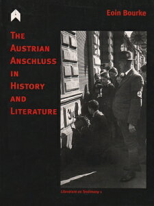 The Austrian Anschluss in History and Literature AUSTRIAN ANSCHLUSS IN HIST & L (Literature as Testimony) [ Eoin Bourke ]