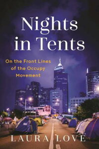 Nights in Tents: On the Front Lines of the Occupy Movement NIGHTS IN TENTS [ Laura Love ]