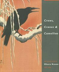 【楽天ブックスならいつでも送料無料】Crows, Cranes & Camellias: The Natural World of Ohara...
