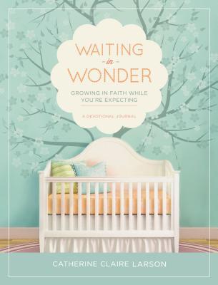 洋書, SOCIAL SCIENCE Waiting in Wonder: Growing in Faith While Youre Expecting WAITING IN WONDER Catherine Claire Larson