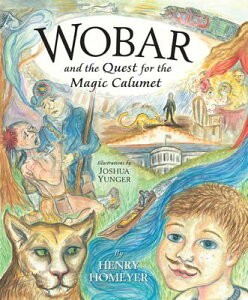Wobar and the Quest for the Magic Calumet WOBAR & THE QUEST FOR MAGIC CA [ Henry Homeyer ]
