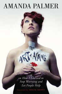 The Art of Asking: How I Learned to Stop Worrying and Let People Help ART OF ASKING [ Amanda Palmer ]