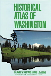 Historical Atlas of Washington HISTORICAL ATLAS OF WASHINGTON [ James W. Scott ]
