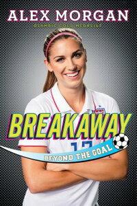Breakaway: Beyond the Goal BREAKAWAY R/E [ Alex Morgan ]