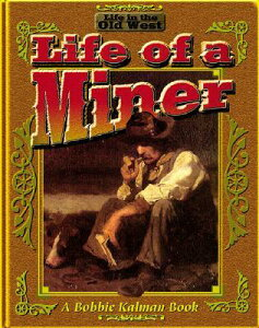 The Life of a Miner LIFE OF A MINER NEW/E (Life in the Old West) [ Bobbie Kalman ]