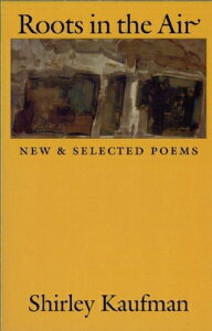 Roots in the Air: New & Selected Poems ROOTS IN THE AIR (Dilemmas in World Politics) [ Shirley Kaufman ]