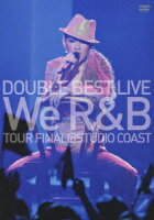 "DOUBLE BEST LIVE""We R&B"" FINAL@STUDIO COAST(初回生産限定)"