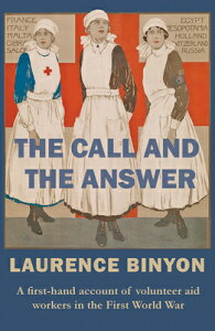 The Call and the Answer: A First-Hand Account of Volunteer Aid Workers in the First World War CALL & THE ANSW [ Laurence Binyon ]
